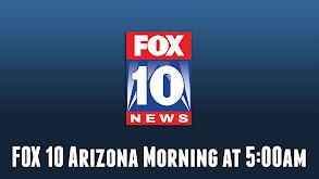 FOX 10 Arizona Morning at 5:00am thumbnail