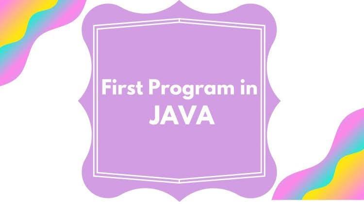 "Print ""Hello World"" - Our first JAVA Program"