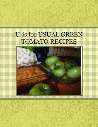 U-is for USUAL GREEN TOMATO RECIPES