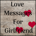 Love Messages for Girlfriend ♥ Flirty Love Letters icon