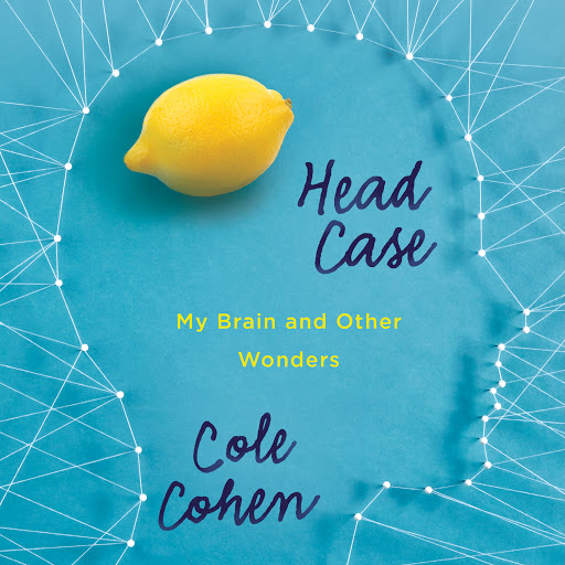 Head Case: My Brain and Other Wonders by Cole Cohen - Audiobooks on Google  Play