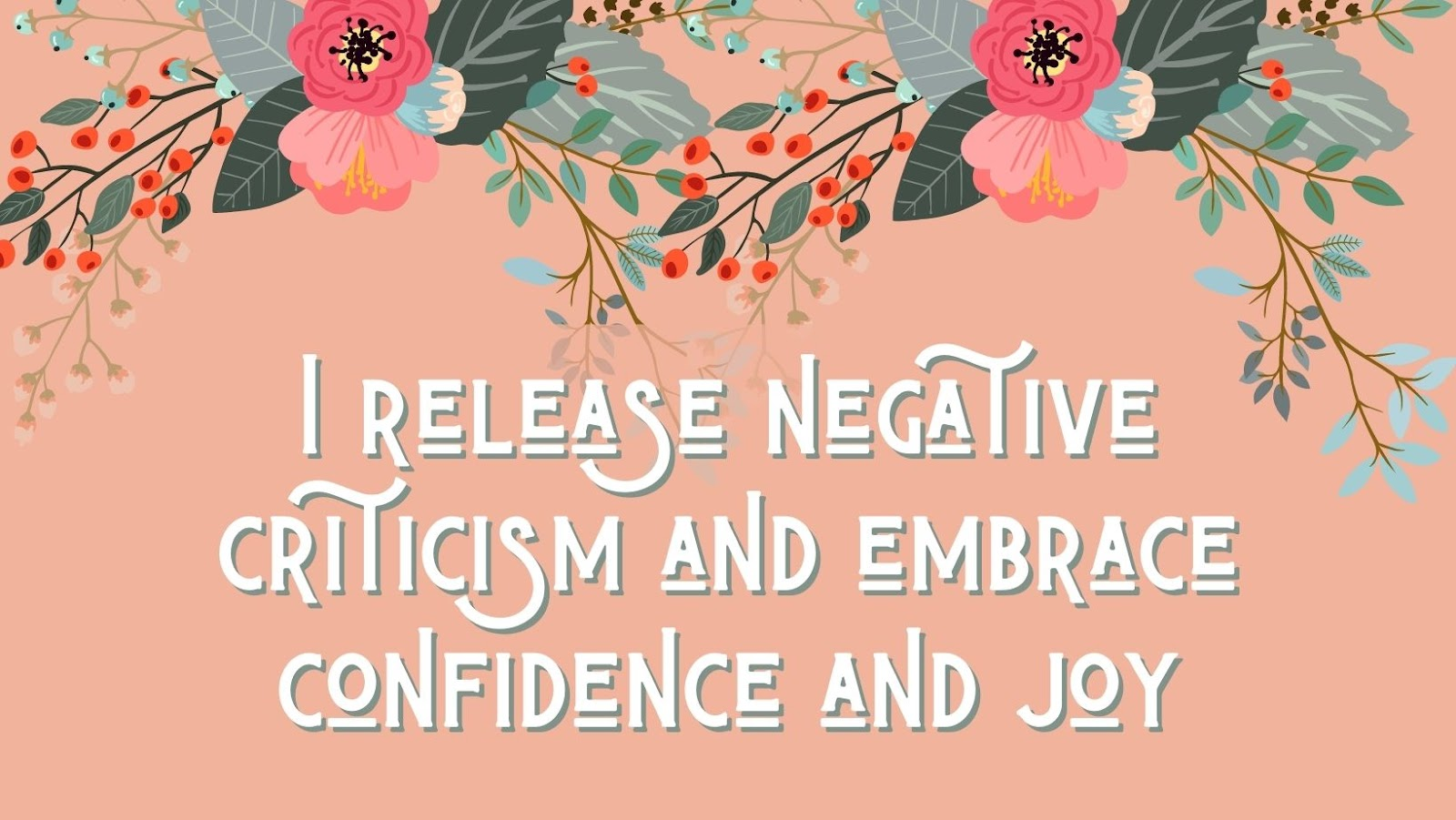 confidence affirmation: I release negative criticism and embrace confidence and joy