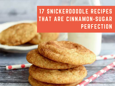 17 Snickerdoodle Recipes That Are Cinnamon Sugar Perfection