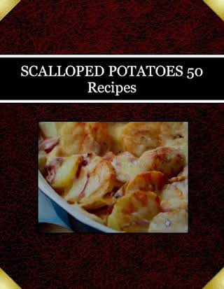 SCALLOPED POTATOES   50 Recipes