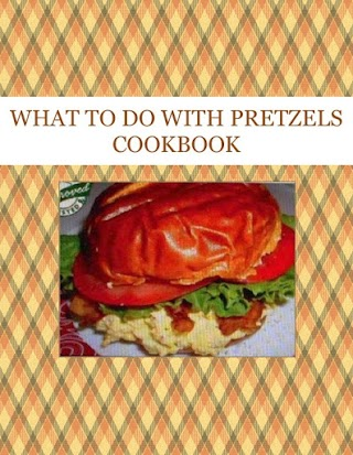WHAT TO DO WITH PRETZELS COOKBOOK