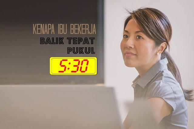 Kenapa Ibu Bekerja Balik Tepat Pukul 5:30 Petang?