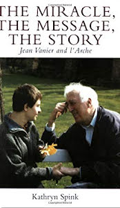 THE MIRACLE, THE MESSAGE, THE STORY JEAN VANIER AND L'ARCHE