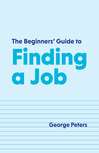 The Beginners' Guide to Finding a Job cover