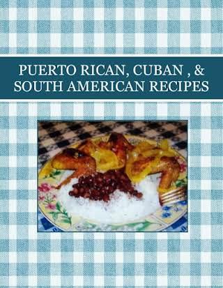 PUERTO RICAN, CUBAN , & SOUTH AMERICAN RECIPES