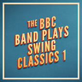The BBC Band Plays Swing Classics 1