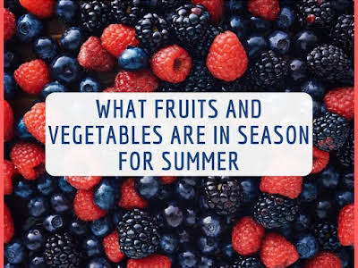 What Fruits and Vegetables Are In Season for Summer