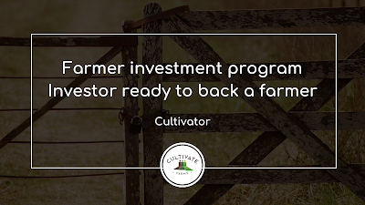 Farmer investment program | Investor ready to back a farmer | Cultivator