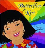 Photo: Butterflies for Kiri Falwell, Cathryn Lee & Low Books; (March 2003) hardback 32 pp 9.92 x 9.48 ins ISBN 1584301007