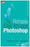"""""""Rahasia Efek Khusus Photoshop - Mohammad Jeprie & Desaindigital"""""""