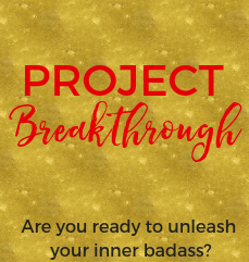 Project Breakthrough: Unleash your inner badass