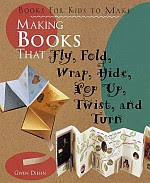 Photo: Making Books That Fly, Fold, Wrap, Hide, Pop Up, Twist, And Turn: Books for Kids to Make Diehn, Gwen Sterling Publishing 1999 Hardcover 96 pp 10.3 x 8.7 ins ISBN 1579900232