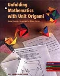 Photo: Unfolding Mathematics with Unit Origami Franco, Betsy Key Curriculum Press 1999 paperback 136 pp ISBN 1559532750 / ISBN 1559533633 / ISBN 1559533536