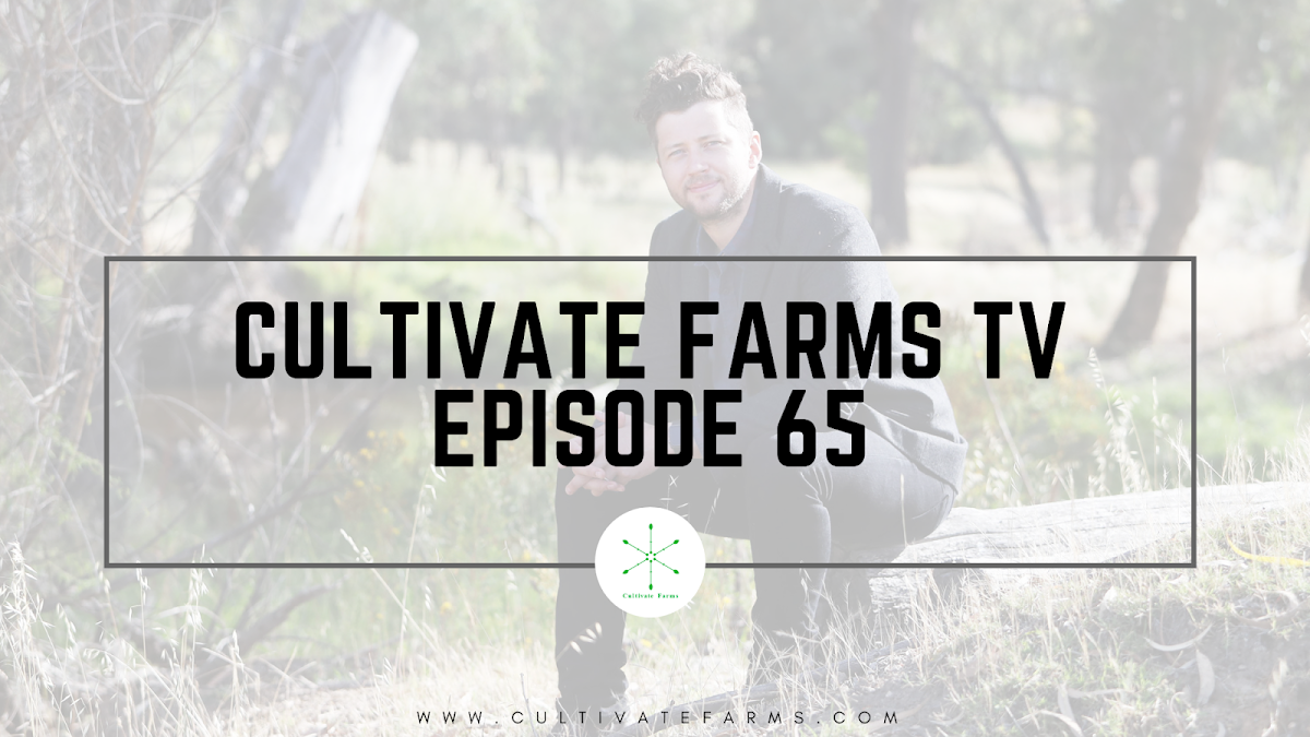 Cultivate Farms TV Episode 65
