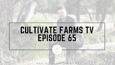 Cultivate Farms TV Episode 65