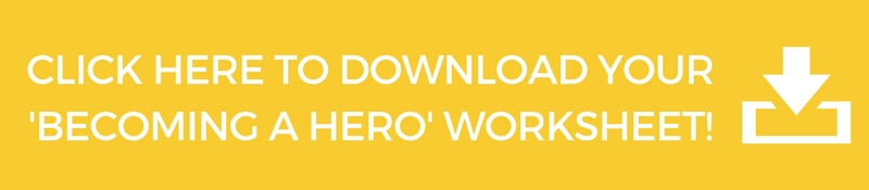 Click here to download your Becoming A Hero Worksheet