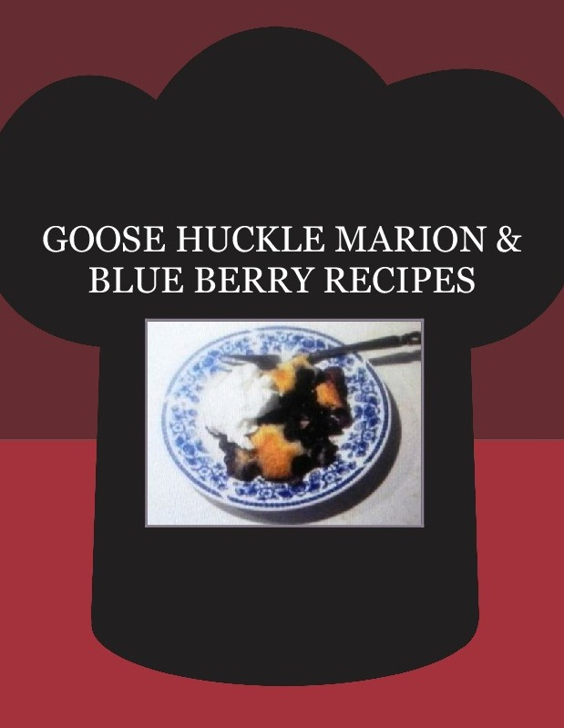 GOOSE HUCKLE MARION & BLUE BERRY RECIPES