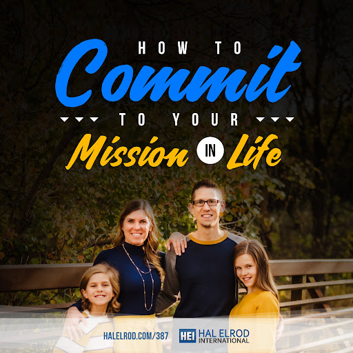 387: How to Commit to Your Mission in Life