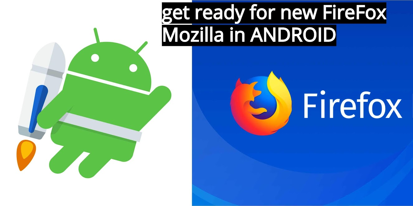 get ready for new FireFox Mozilla in ANDROID
