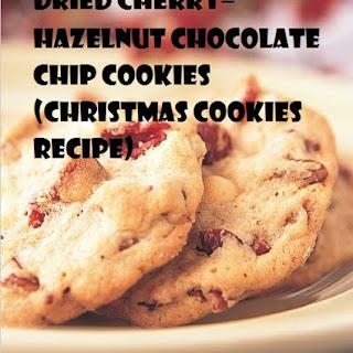 Dried Cherry–Hazelnut Chocolate Chip Cookies (CHRISTMAS COOKIES RECIPE) Recipe