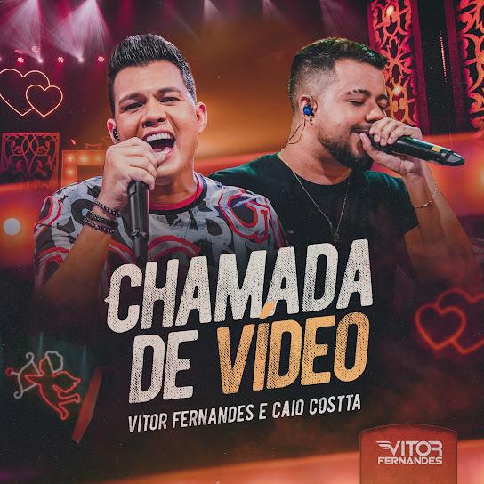 Chamada de Vídeo – Vitor Fernandes, Caio Costta