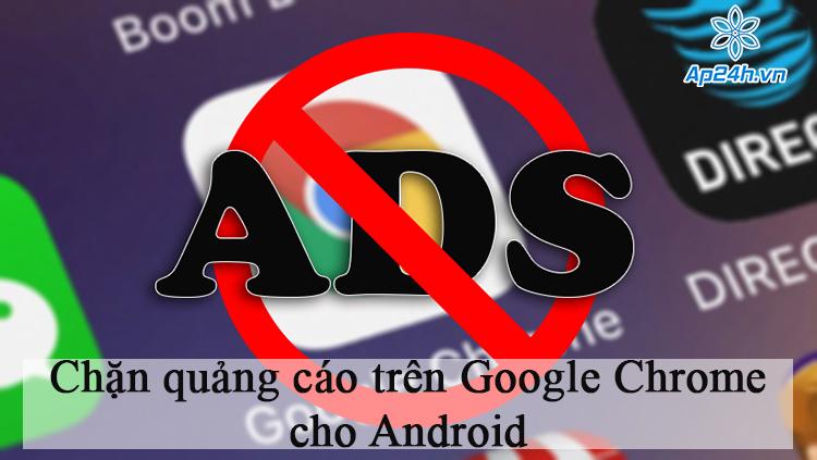 Cách chặn quảng cáo trên Google Chrome cho Android