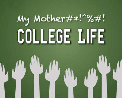 My Mother$#@%$# College Life