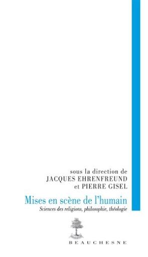 Mises en scène de l'humain : sciences des religions, philosophie, théologie