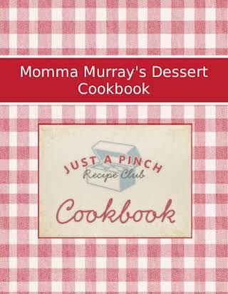 Momma Murray's Dessert Cookbook