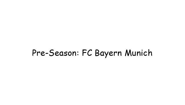 Pre-Season: FC Bayern Munich