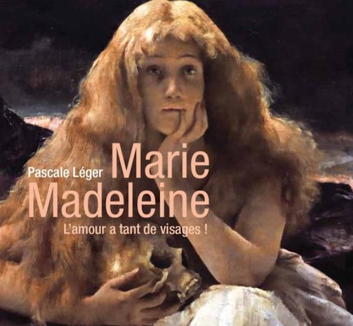 Marie-Madeleine, l'amour a tant de visages