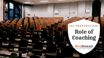 Role of coaching in IAS Preparation