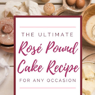 Ultimate Rosé Pound Cake.