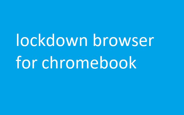 lockdown browser for chromebook
