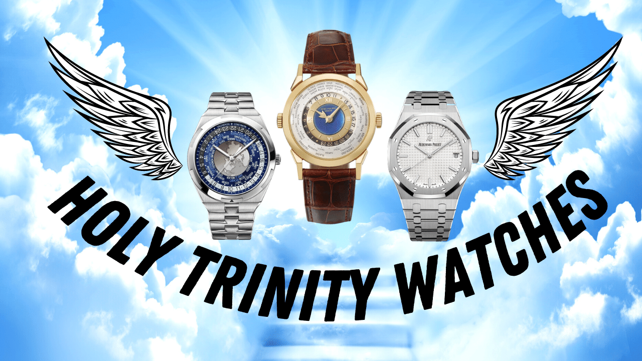 The Holy Trinity Watches (also called the big 3 watchmakers)