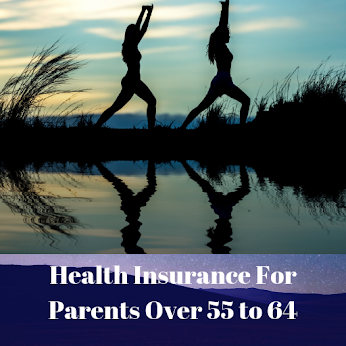 Health Insurance For Parents Over 55 to 64