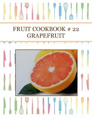 FRUIT COOKBOOK # 22 GRAPEFRUIT