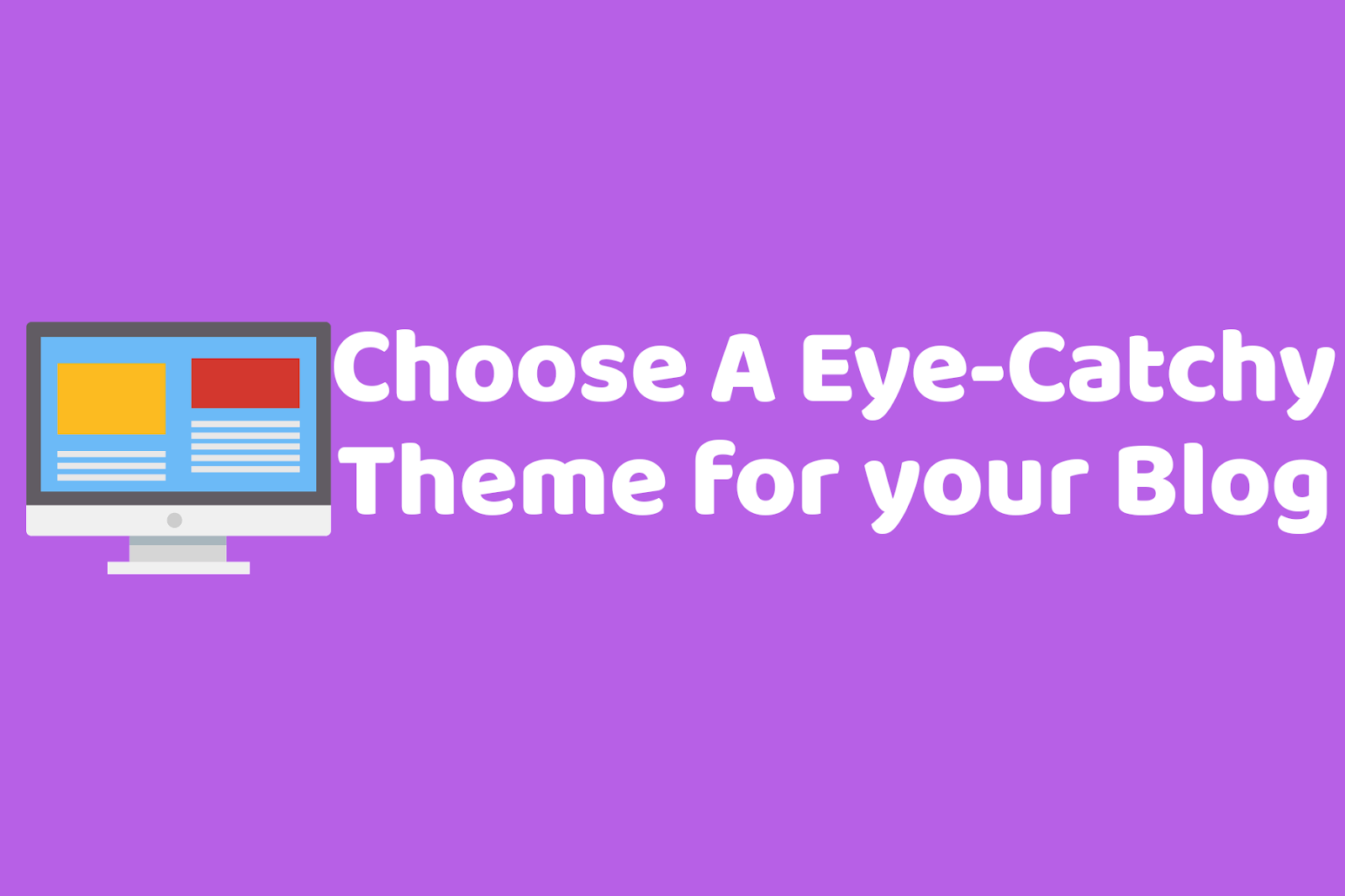 Choose eye catchy theme to start a blog