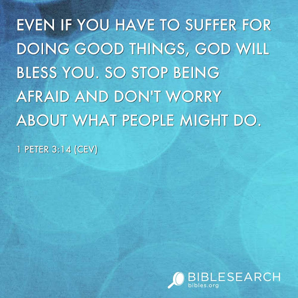 Photo: Even if you have to suffer for doing good things, God will bless you. So stop being afraid and don't worry about what people might do.  1 Peter 3:14 [CEV] http://bibles.org/CEV/1Pet/3/14