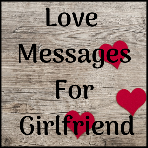 Love Messages for Girlfriend ♥ Flirty Love Letters - Apps on Google