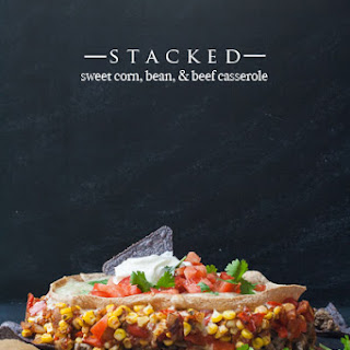 Stacked Sweet Corn, Bean, & Beef Casserole