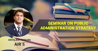 Seminar on Public Administration Preparation Strategy by Abhilash Mishra