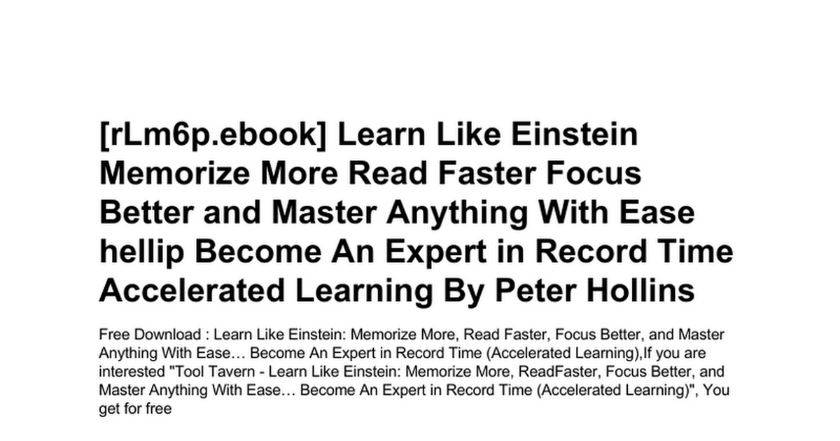 learn like einstein memorize more read faster focus better and master anything with ease