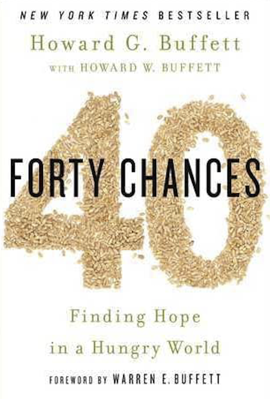 40 Chances - Finding Hope in a Hungry World by Howard G. Buffett and Howard W. Buffett