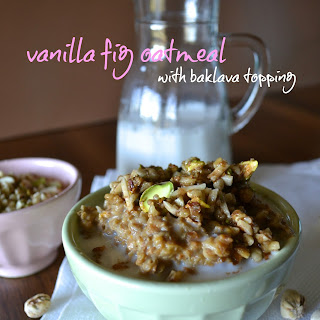 VANILLA FIG OATMEAL WITH BAKLAVA TOPPING.