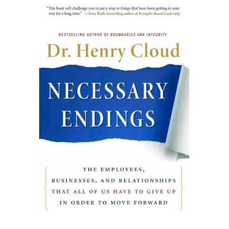 Summary of Necessary Endings The Employees, Businesses, and Relationships That All of Us Have to Give Up in Order to Move Forward By Dr. Henry Cloud